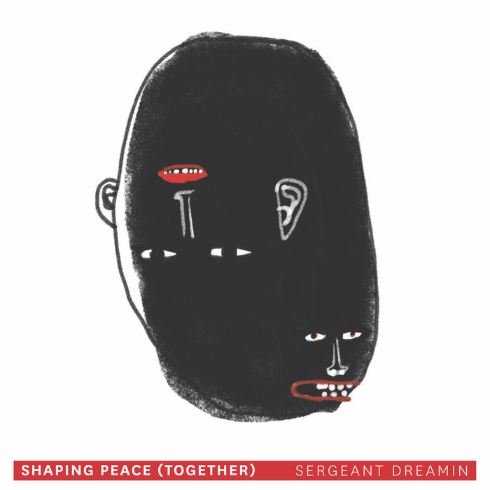Sergeant Dreamin - Shaping Peace (together)
