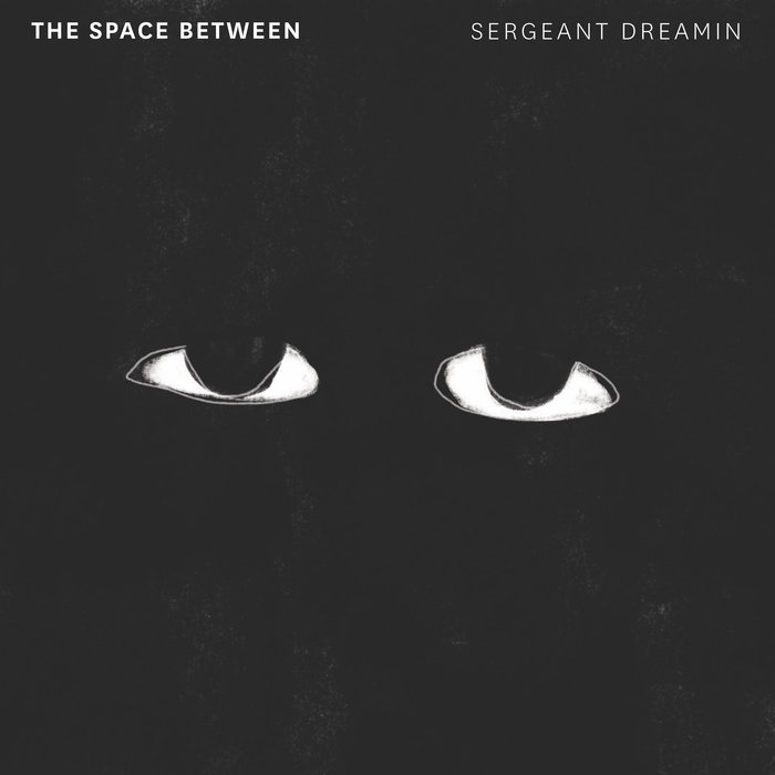 Sergeant Dreamin - The Space Between